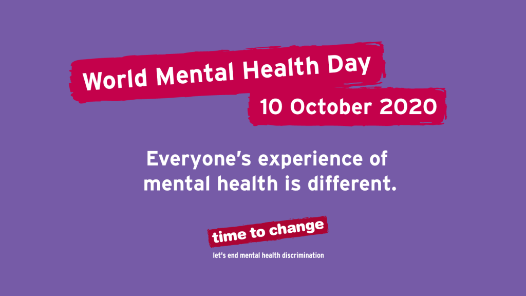 On a purple background the words: World Mental Health Day 10 October 2020. Eceryone's experience of mental health is different, Time to change, let's end mental health discrimination.