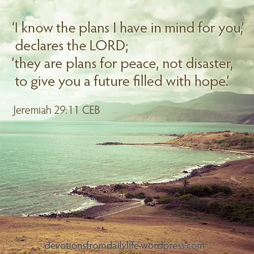 A seascape showing a turquoise ocean on the left and brown land in the foreground and on the right. Across the cloudy sky at the top are the words, 'I know the plans I have in mind for you,' declares the LORD; #they are plans for peace,not disaster, to give you a future filled with hope.' Jeremiah 29:11 CEB