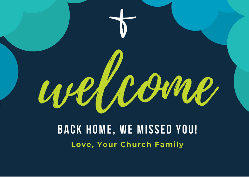 Welcome back home. We missed you! Love your Church family.